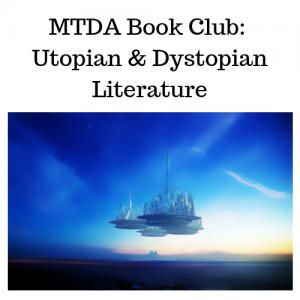 MTDA Book Club: Utopian/Dystopian