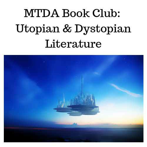 MTDA Book Club: Utopian & Dystopian Literature