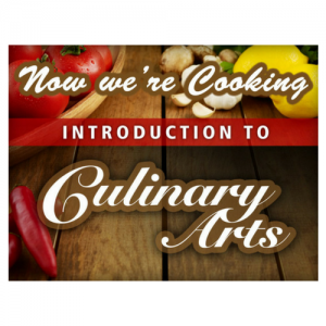 Now We're Cooking: Introduction to Culinary Arts